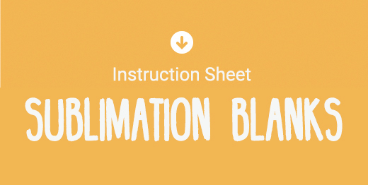Download Sublimation Blanks Instruction Sheet